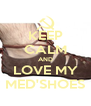 KEEP CALM AND LOVE MY MED'SHOES - Personalised Poster A4 size