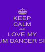KEEP CALM AND LOVE MY MEDIUM DANCER SISTER - Personalised Poster A4 size