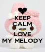 KEEP CALM AND LOVE MY MELODY - Personalised Poster A4 size