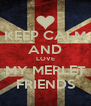 KEEP CALM AND LOVE MY MERLET FRIENDS - Personalised Poster A4 size