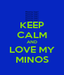 KEEP CALM AND LOVE MY MINOS - Personalised Poster A4 size