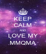 KEEP CALM AND LOVE MY MMQMA - Personalised Poster A4 size