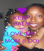 KEEP CALM AND LOVE MY  MOM (I DO) - Personalised Poster A4 size