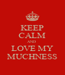 KEEP CALM AND  LOVE MY MUCHNESS - Personalised Poster A4 size