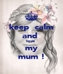 keep  calm and  love  my mum ! - Personalised Poster A4 size