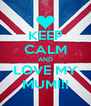 KEEP CALM AND LOVE MY MUM!!! - Personalised Poster A4 size