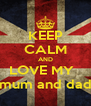 KEEP CALM AND LOVE MY   mum and dad - Personalised Poster A4 size