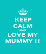 KEEP CALM AND LOVE MY MUMMY !! - Personalised Poster A4 size