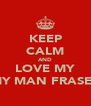 KEEP CALM AND LOVE MY MY MAN FRASER - Personalised Poster A4 size