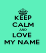 KEEP CALM AND LOVE  MY NAME  - Personalised Poster A4 size