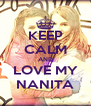KEEP CALM AND LOVE MY NANITA - Personalised Poster A4 size