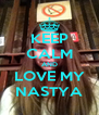 KEEP CALM AND LOVE MY NASTYA - Personalised Poster A4 size