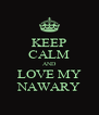KEEP CALM AND LOVE MY NAWARY - Personalised Poster A4 size