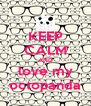 KEEP CALM AND love my octopanda - Personalised Poster A4 size