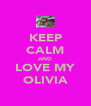 KEEP CALM AND LOVE MY OLIVIA - Personalised Poster A4 size