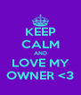 KEEP CALM AND LOVE MY OWNER <3 - Personalised Poster A4 size