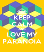 KEEP CALM AND LOVE MY PARANOIA - Personalised Poster A4 size