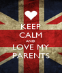 KEEP CALM AND LOVE MY PARENTS - Personalised Poster A4 size