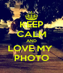 KEEP CALM AND LOVE MY  PHOTO - Personalised Poster A4 size