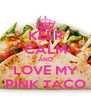 KEEP CALM AND LOVE MY PINK TACO - Personalised Poster A4 size