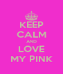 KEEP CALM AND LOVE MY PINK - Personalised Poster A4 size
