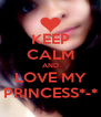 KEEP CALM AND LOVE MY PRINCESS*-* - Personalised Poster A4 size