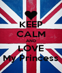 KEEP CALM AND LOVE My Princess - Personalised Poster A4 size