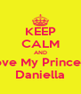 KEEP CALM AND Love My Princess Daniella - Personalised Poster A4 size