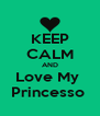KEEP CALM AND Love My  Princesso  - Personalised Poster A4 size