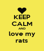 KEEP CALM AND love my rats - Personalised Poster A4 size