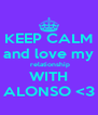 KEEP CALM and love my  relationship WITH ALONSO <3 - Personalised Poster A4 size
