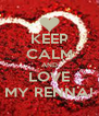 KEEP CALM AND LOVE MY RENNA! - Personalised Poster A4 size