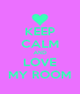 KEEP CALM AND LOVE MY ROOM - Personalised Poster A4 size