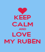 KEEP CALM AND LOVE  MY RUBEN - Personalised Poster A4 size