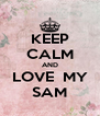 KEEP CALM AND LOVE  MY SAM - Personalised Poster A4 size