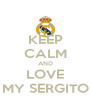 KEEP CALM AND LOVE MY SERGITO - Personalised Poster A4 size