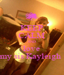 KEEP CALM AND love my sis Kayleigh  - Personalised Poster A4 size