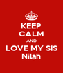 KEEP CALM AND LOVE MY SIS Nilah - Personalised Poster A4 size