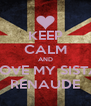 KEEP CALM AND LOVE MY SISTA RENAUDE - Personalised Poster A4 size