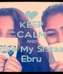 KEEP CALM AND Love My Sistaar Ebru - Personalised Poster A4 size