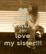 KEEP CALM AND love my sister!!! - Personalised Poster A4 size