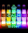 KEEP CALM AND love my sister - Personalised Poster A4 size