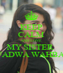 KEEP CALM AND LOVE MY SISTER  FADWA WAHBA - Personalised Poster A4 size