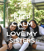 KEEP CALM AND LOVE MY SISTERS - Personalised Poster A4 size