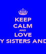 KEEP CALM AND LOVE MY SISTERS AND I - Personalised Poster A4 size