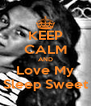 KEEP CALM AND Love My Sleep Sweet - Personalised Poster A4 size