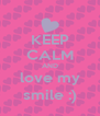 KEEP CALM AND love my smile :) - Personalised Poster A4 size