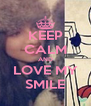 KEEP CALM AND LOVE MY SMILE - Personalised Poster A4 size