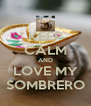 KEEP CALM AND LOVE MY SOMBRERO - Personalised Poster A4 size