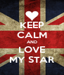 KEEP CALM AND LOVE MY STAR - Personalised Poster A4 size